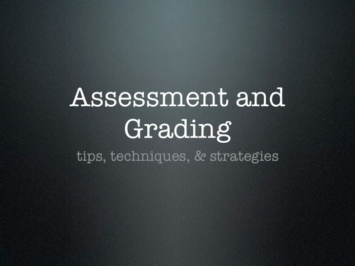 Assessment and   Gradingtips, techniques, & strategies