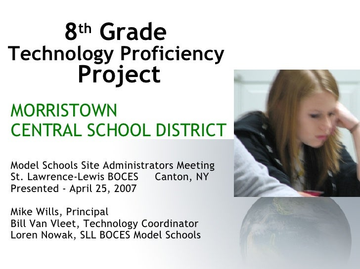 8 th  Grade  Technology Proficiency  Project MORRISTOWN  CENTRAL SCHOOL DISTRICT Model Schools Site Administrators Meeting...