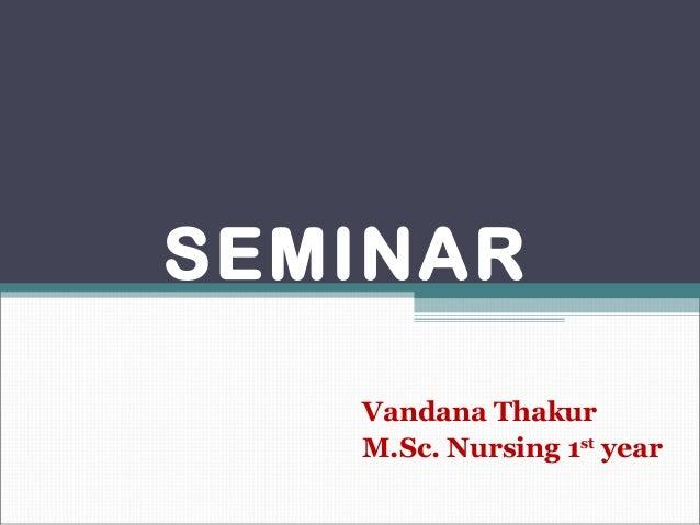 SEMINAR Vandana Thakur M.Sc. Nursing 1st year