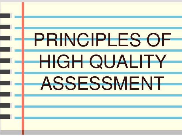 PRINCIPLES OF HIGH QUALITY ASSESSMENT