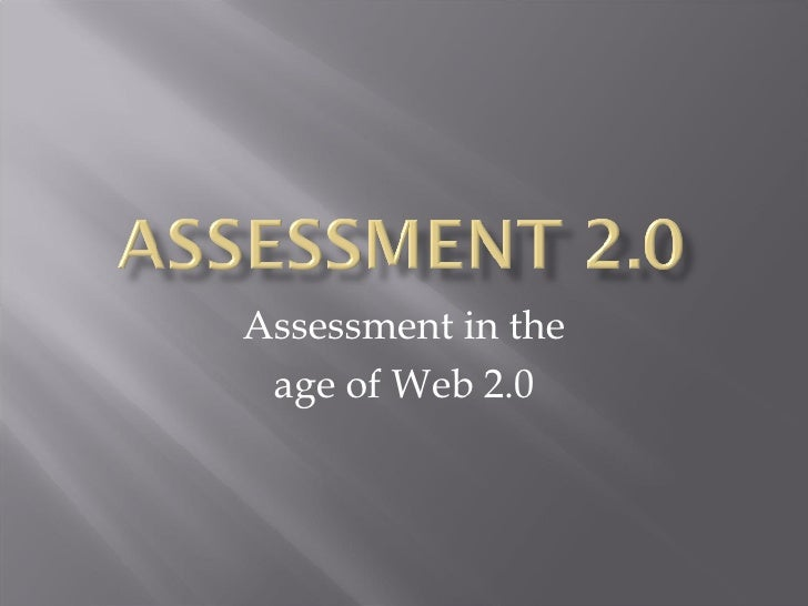 Assessment in the age of Web 2.0