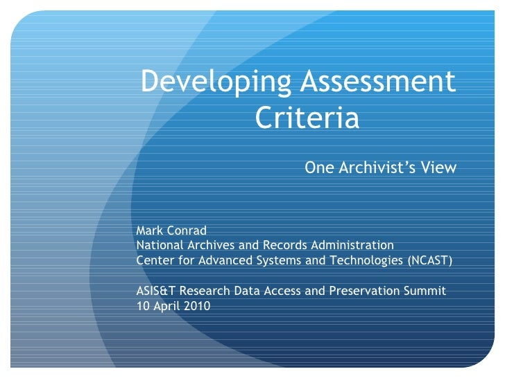 Developing Assessment Criteria One Archivist's View Mark Conrad National Archives and Records Administration Center for Ad...