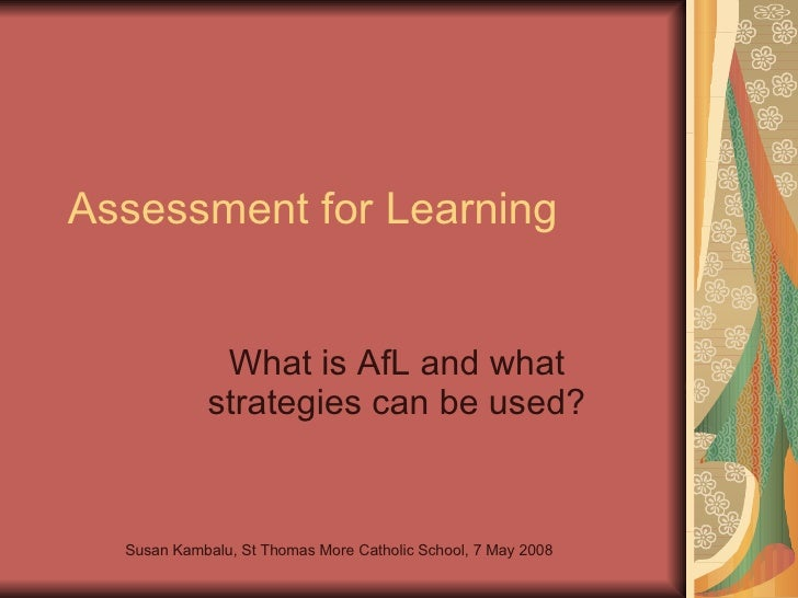 Assessment for Learning What is AfL and what strategies can be used? Susan Kambalu, St Thomas More Catholic School, 7 May ...