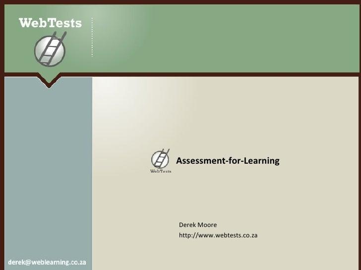 Assessment-for-Learning <ul><li>Derek Moore </li></ul><ul><li>http://www.webtests.co.za </li></ul>