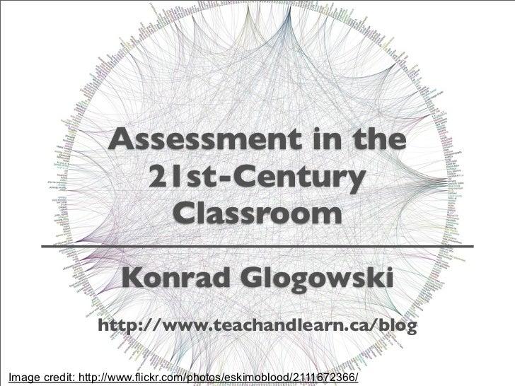 Assessment in the                     21st-Century                      Classroom                      Konrad Glogowski   ...