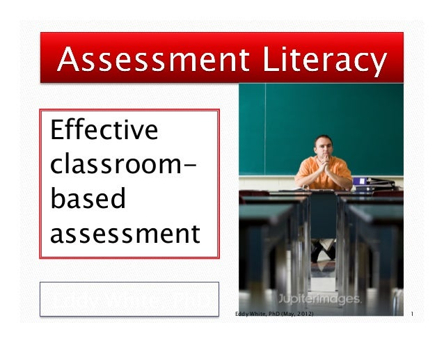 Effective classroombased assessment Eddy White, PhD  Eddy White, PhD (May, 2012)  1