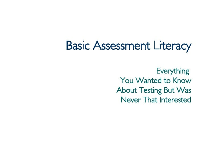 Basic Assessment Literacy Everything  You Wanted to Know About Testing But Was Never That Interested