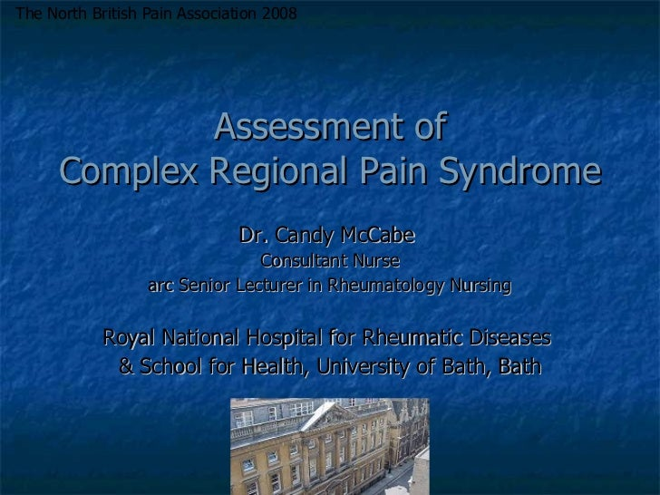 Assessment of Complex Regional Pain Syndrome Dr. Candy McCabe  Consultant Nurse arc Senior Lecturer in Rheumatology Nursin...