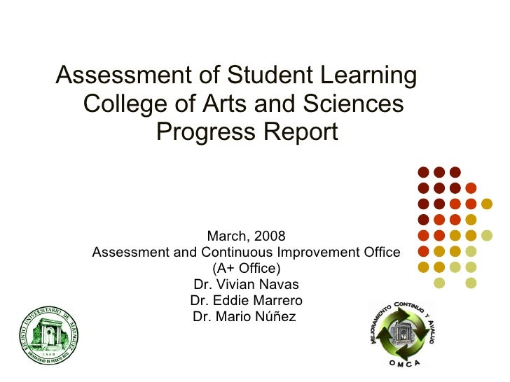 Assessment of Student Learning   College of Arts and Sciences   Progress Report March, 2008 Assessment and Continuous Impr...