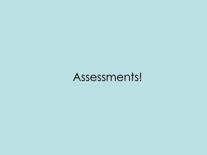Assessments!