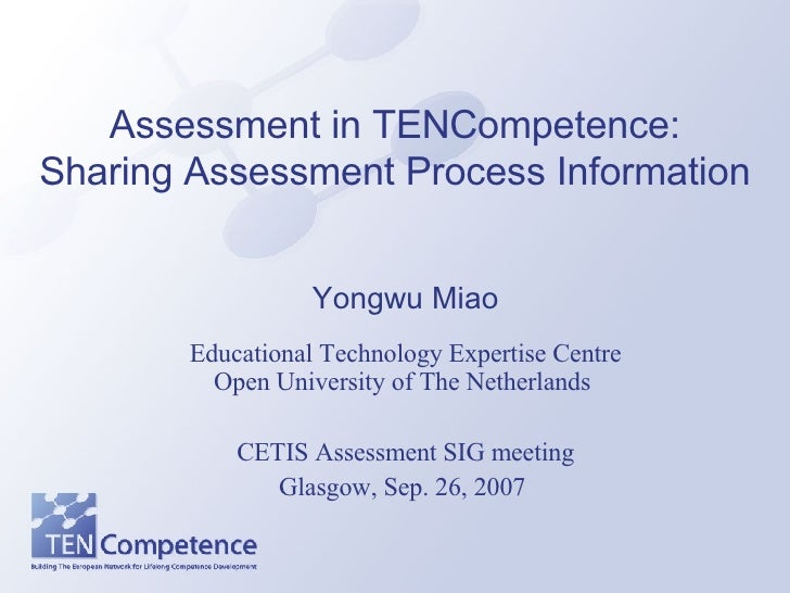 Assessment in TENCompetence: Sharing Assessment Process Information Yongwu Miao Educational Technology Expertise Centre Op...