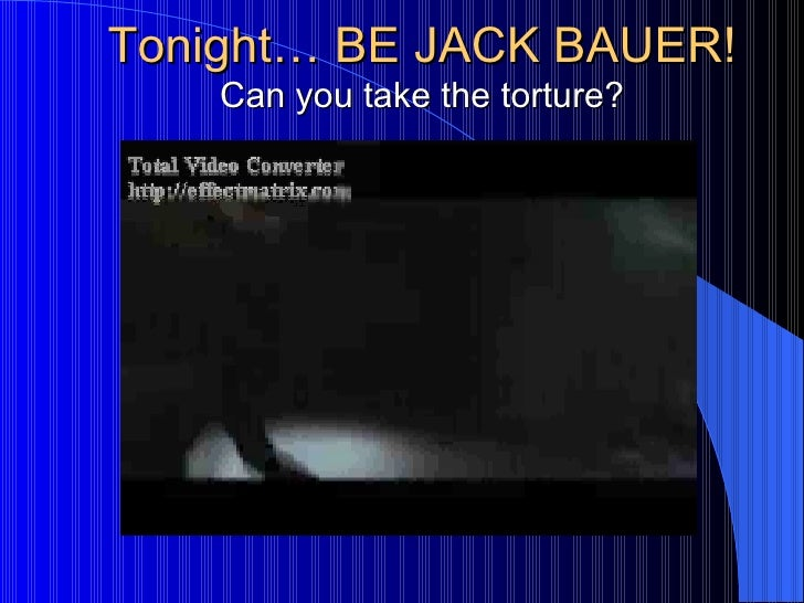Tonight… BE JACK BAUER! Can you take the torture?