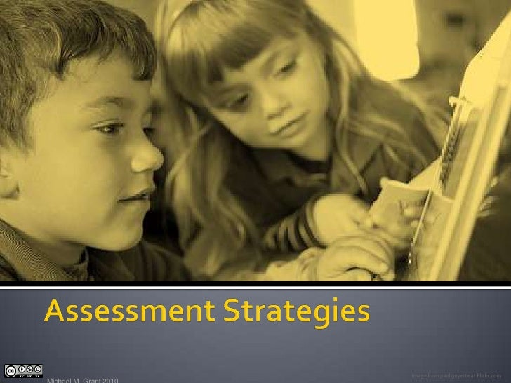 Assessment Strategies<br />Michael M. Grant 2010<br />Image from paul goyette at Flickr.com<br />
