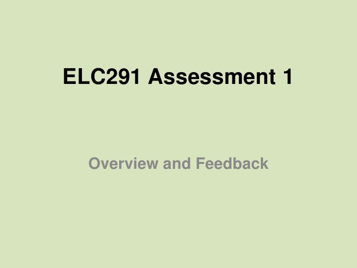 ELC291 Assessment 1  Overview and Feedback
