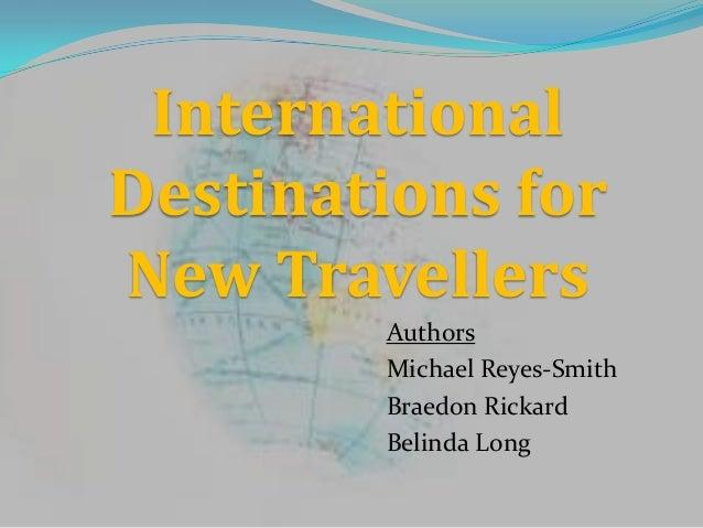 InternationalDestinations forNew TravellersAuthorsMichael Reyes-SmithBraedon RickardBelinda Long