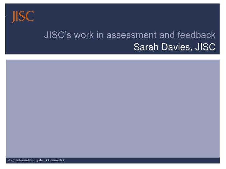 JISC's work in assessment and feedback<br />Sarah Davies, JISC<br />