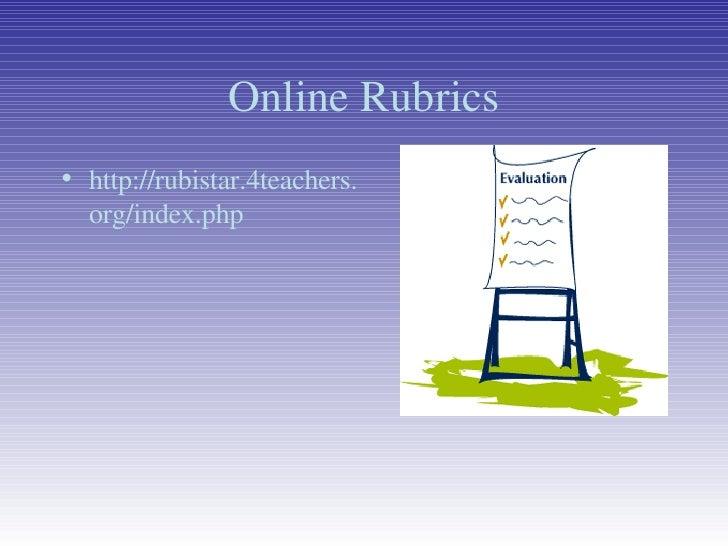 Online Rubrics <ul><li>http://rubistar.4teachers.org/index.php </li></ul>