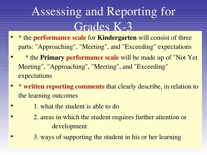 Assessing and Reporting for Grades K-3 <ul><li>* the  performance scale  for  Kindergarten  will consist of three parts: &...