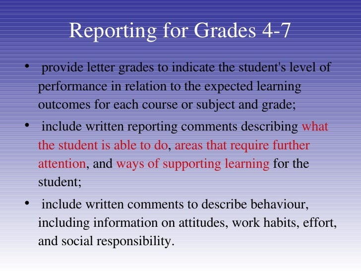 Reporting for Grades 4-7 <ul><li>provide letter grades to indicate the student's level of performance in relation to the e...