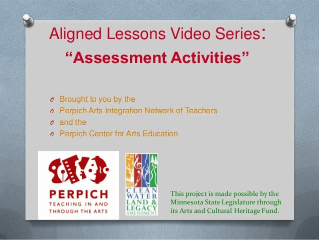 """Aligned Lessons Video Series: """"Assessment Activities"""" O Brought to you by the O Perpich Arts Integration Network of Teache..."""