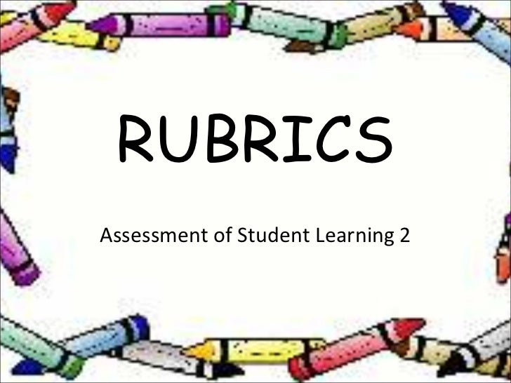 RUBRICSAssessment of Student Learning 2