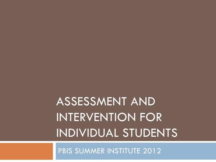 ASSESSMENT ANDINTERVENTION FORINDIVIDUAL STUDENTSPBIS SUMMER INSTITUTE 2012