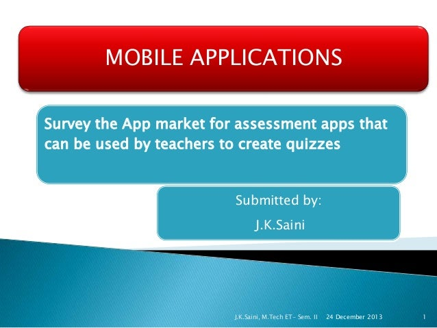 MOBILE APPLICATIONS Survey the App market for assessment apps that can be used by teachers to create quizzes  Submitted by...