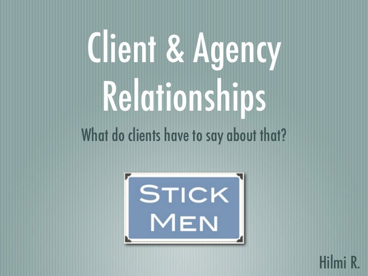 Client & Agency RelationshipsWhat do clients have to say about that?                                          Hilmi R.