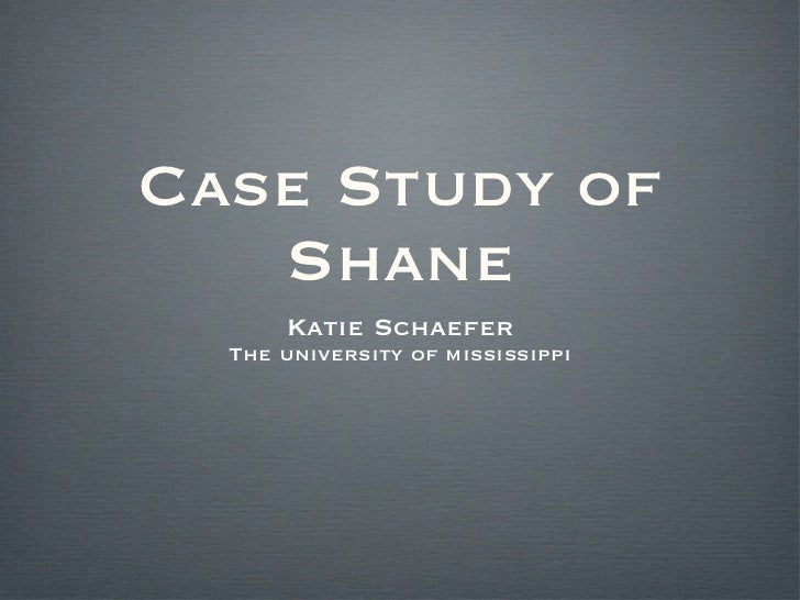 Case Study of Shane <ul><li>Katie Schaefer </li></ul><ul><li>The university of mississippi </li></ul>