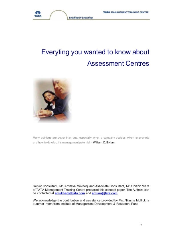 1 Everyting you wanted to know about Assessment Centres Many opinions are better than one, especially when a company decid...