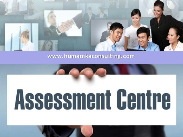 ASSESSMENT DEVELOPMENT CENTRES www.humanikaconsulting.com