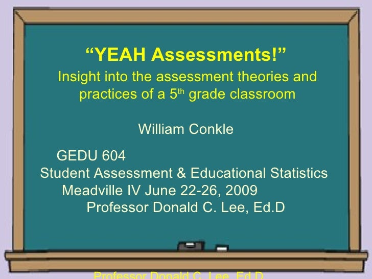 """""""YEAH Assessments!""""   Insight into the assessment theories and       practices of a 5th grade classroom                Wil..."""