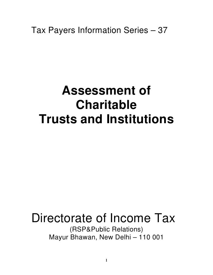 Tax Payers Information Series – 37    Assessment of       Charitable Trusts and InstitutionsDirectorate of Income Tax     ...