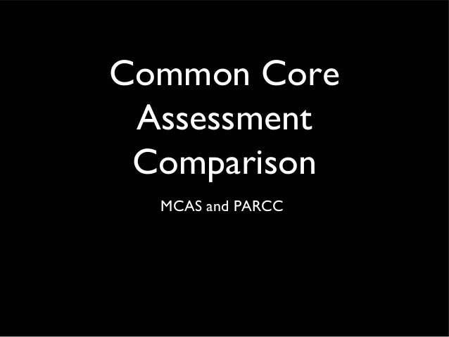 Common CoreAssessmentComparisonMCAS and PARCC