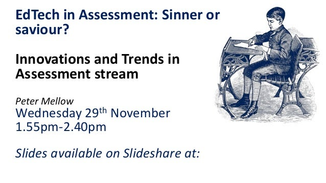 EdTech in Assessment: Sinner or saviour? Innovations and Trends in Assessment stream Peter Mellow Wednesday 29th November ...