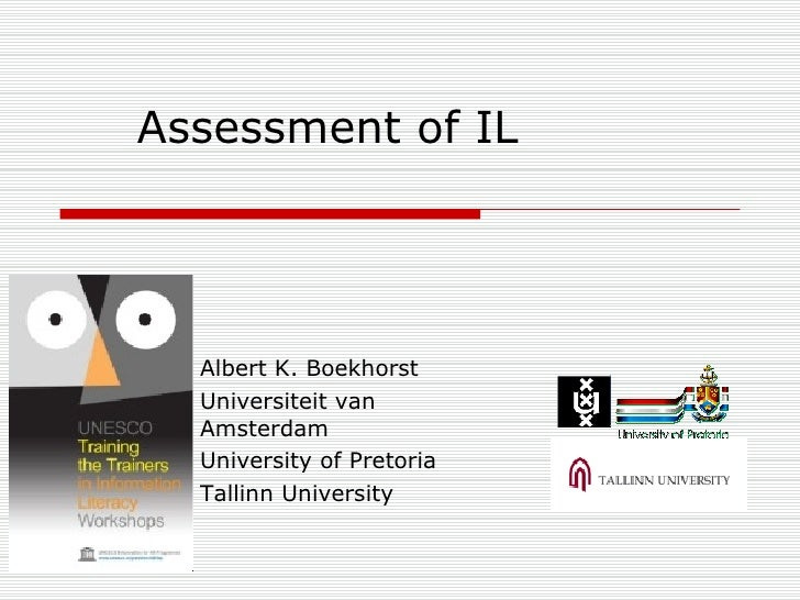 Assessment of IL   <ul><li>Albert K. Boekhorst </li></ul><ul><li>Universiteit van Amsterdam </li></ul><ul><li>University o...
