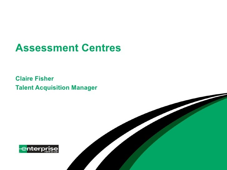 Assessment Centres Claire Fisher Talent Acquisition Manager
