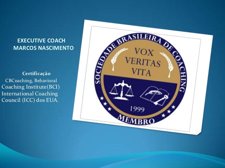 EXECUTIVE COACH       MARCOS NASCIMENTO<br />                 Certificação<br />CBCoaching, BehavioralCoachingInstitut...