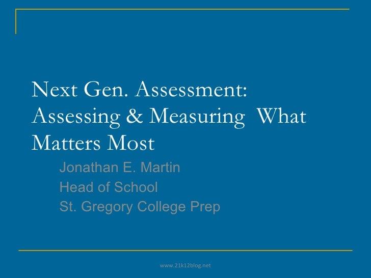 Next Gen. Assessment: Assessing & Measuring  What Matters Most Jonathan E. Martin Head of School St. Gregory College Prep ...