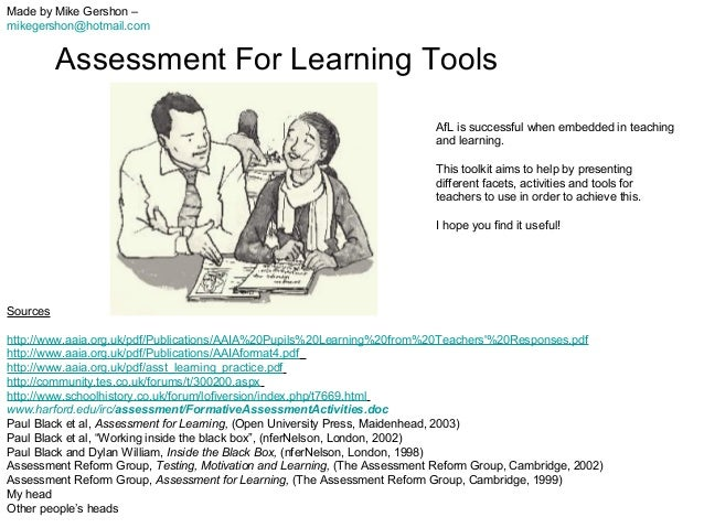 Made by Mike Gershon – mikegershon@hotmail.com  Assessment For Learning Tools AfL is successful when embedded in teaching ...