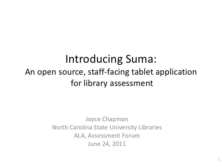Introducing Suma:An open source, staff-facing tablet application for library assessment<br />Joyce Chapman<br />North Caro...