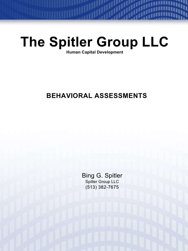 The Spitler Group LLC Human Capital Development BEHAVIORAL ASSESSMENTS Bing G. Spitler Spitler Group LLC (513) 382-7675