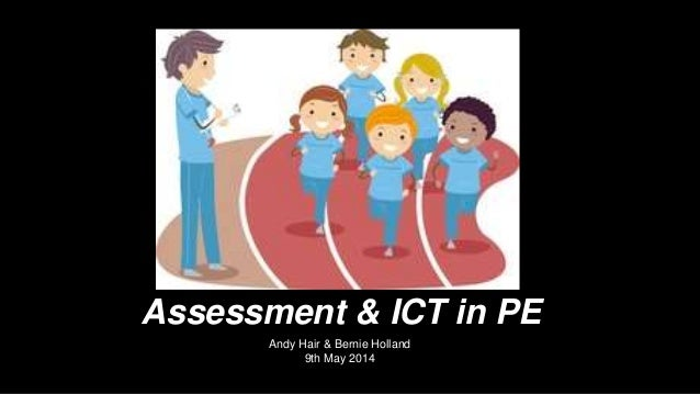 Assessment & ICT in PE Andy Hair & Bernie Holland 9th May 2014