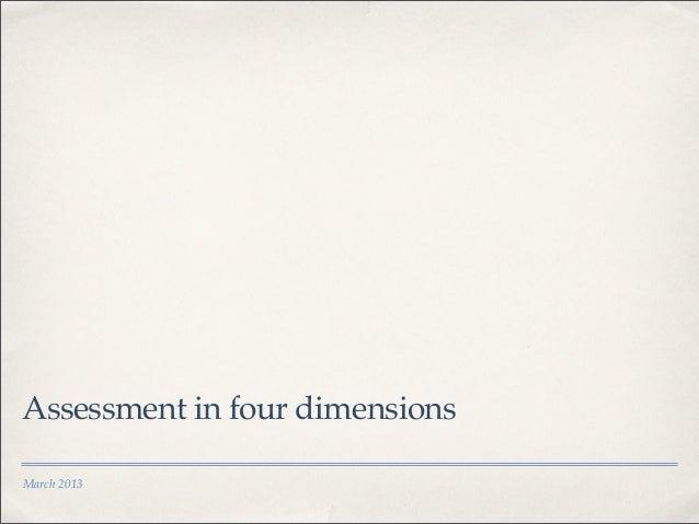 Assessment in four dimensionsMarch 2013