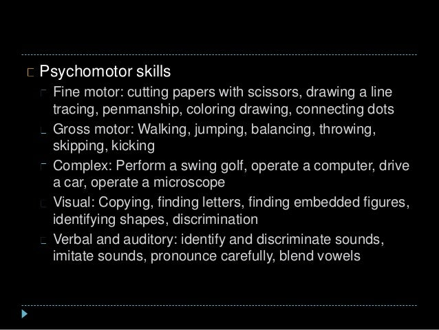 Psychomotor skills Fine motor: cutting papers with scissors, drawing a line tracing, penmanship, coloring drawing, connect...