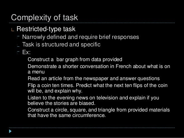 Complexity of task Restricted-type task Narrowly defined and require brief responses Task is structured and specific Ex: C...