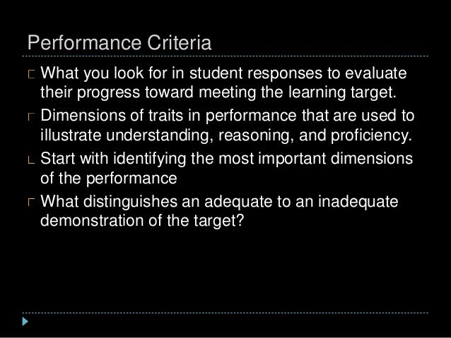 Performance Criteria What you look for in student responses to evaluate their progress toward meeting the learning target....
