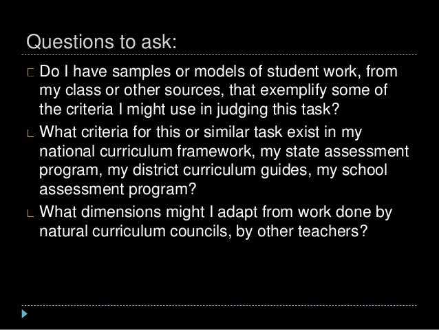 Questions to ask: Do I have samples or models of student work, from my class or other sources, that exemplify some of the ...