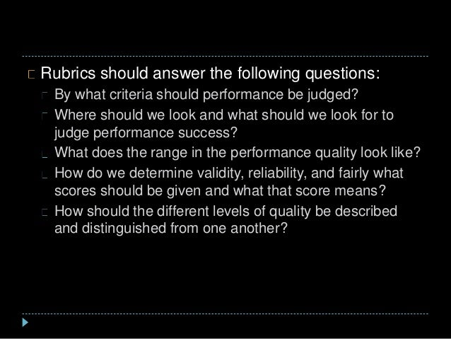 Rubrics should answer the following questions: By what criteria should performance be judged? Where should we look and wha...