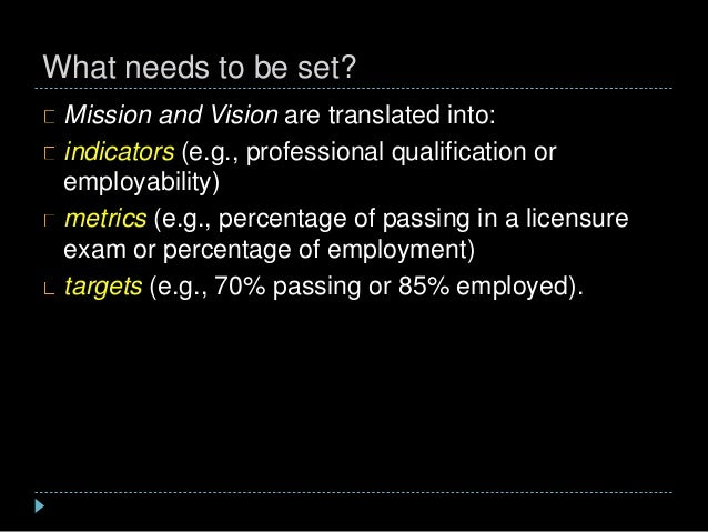 What needs to be set? Mission and Vision are translated into: indicators (e.g., professional qualification or employabilit...
